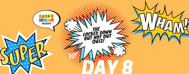 THE LOCKED DOWN BUT NOT OUT QUIZ DAY 8 – ANSWER
