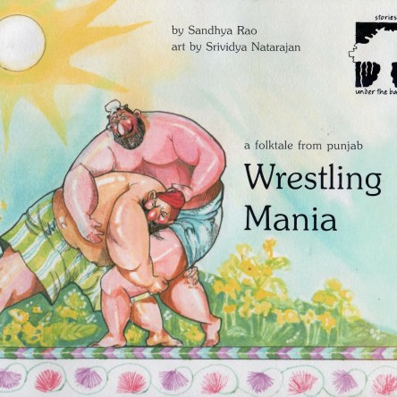 UNDER THE BANYAN – A FOLKTALE FROM PUNJAB – WRESTLING MANIA