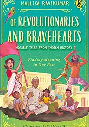 OF REVOLUTIONARIES AND BRAVEHEARTS – NOTABLE TALES FROM INDIAN HISTORY