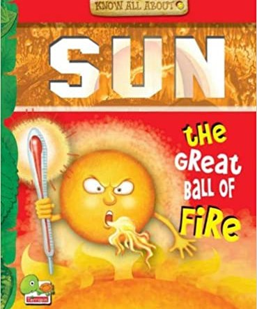 KNOW ALL ABOUT SUN – THE GREAT BALL OF FIRE