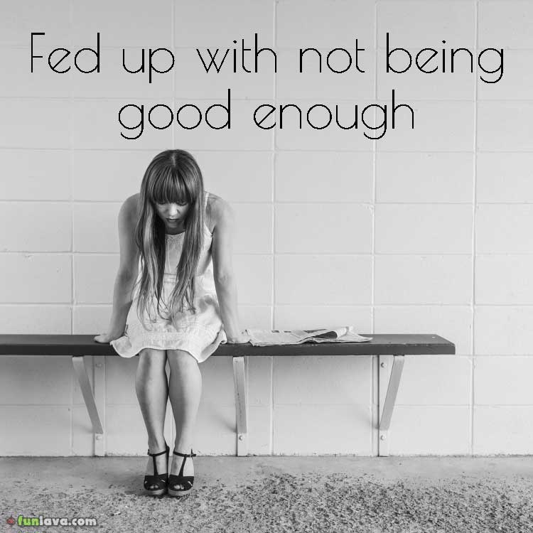 Quotes About Not Being Good Enough For Someone: Not Being Good Enough Someone Quotes