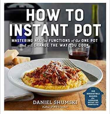 learn the how to use your new instant pot with this book, How to Instant Pot