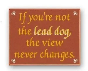 If you're not the lead dog, the view never changes