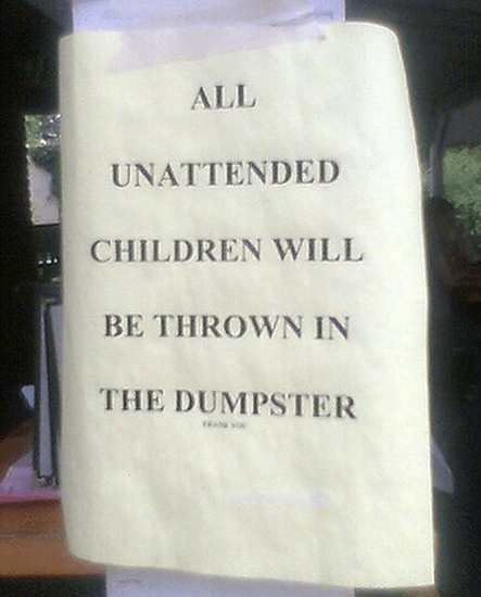 Unattended children will be put in the dumpster
