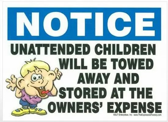 Unattended children will be towed and stored away