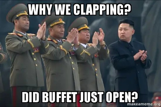 Kim Jong-un meme - Why we clapping?  Did buffet just open?
