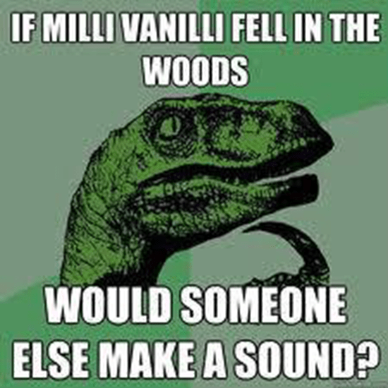 What if Milli Vanilli fell in the woods?