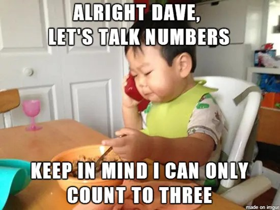 Alright Dave, let's talk numbers…