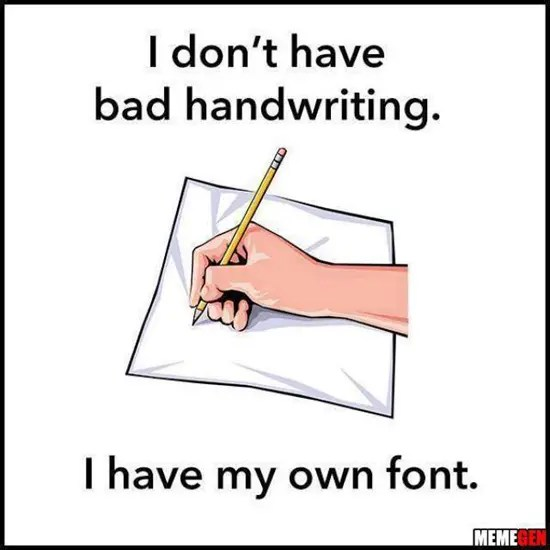 I don't have bad handwriting…