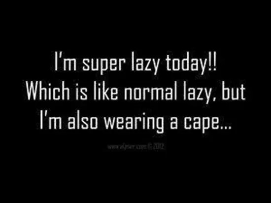 I'm super lazy today!!!