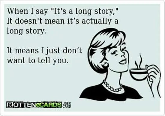 "When I say ""It's a long story"", what I really mean is…"