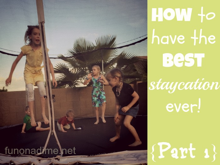 How to have the best Staycation EVER! {Part 1}