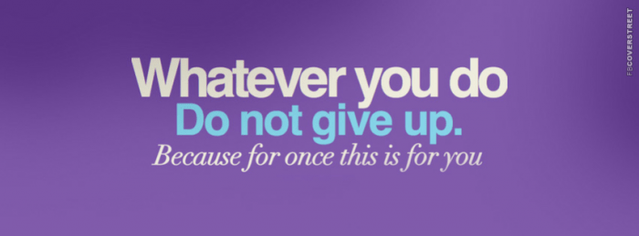 Whatever You Do Do NO GIVE UP Quote
