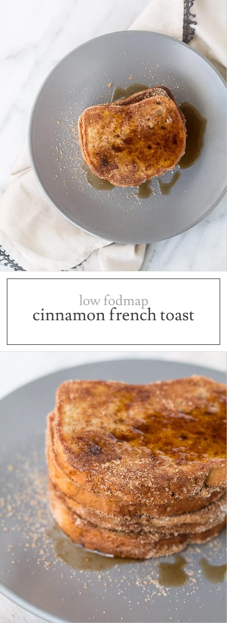 Dusted in cinnamon sugar and topped with maple syrup, this Low FODMAP Cinnamon French Toast is a delicious treat for breakfast or brunch!