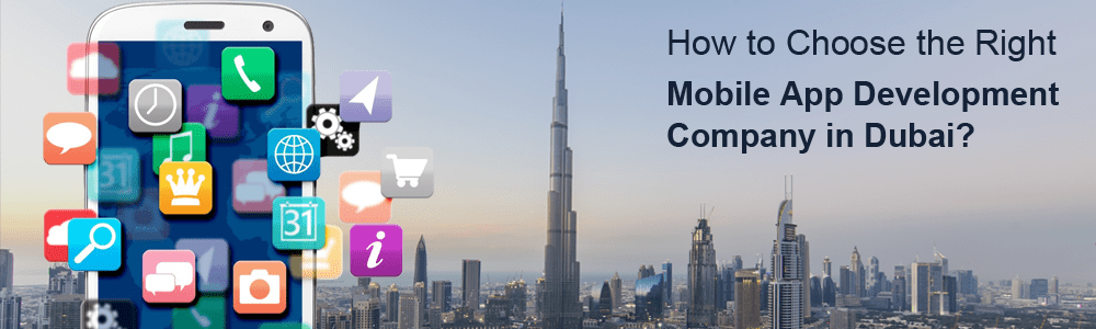 How to Choose the Right Mobile App Development Company in Dubai