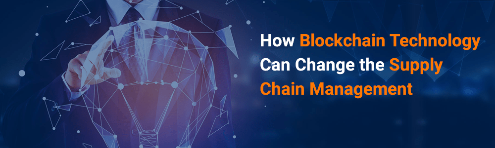 How-Blockchain-Technology-Can-Change-the-Supply-Chain-Management-1