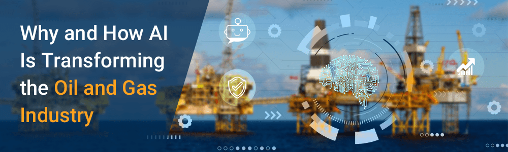 Why and How AI Is Transforming the Oil and Gas Industry