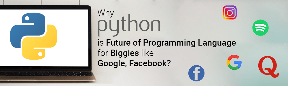 Why Python is Future of Programming Language for Biggies like Google, Facebook-1000x300-png