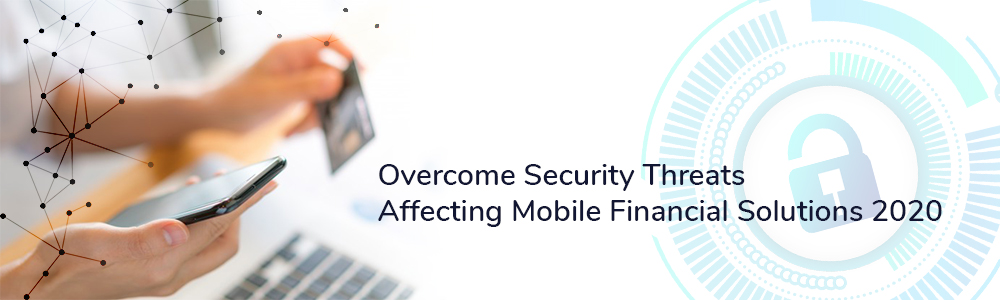 Overcome-security-threats-affecting-mobile-financial-solutions-2020-1000x300-jpg