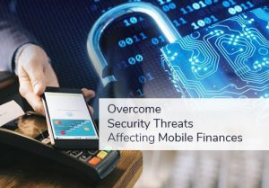 Overcome Security Threats Affecting Mobile Financial Solutions 2020