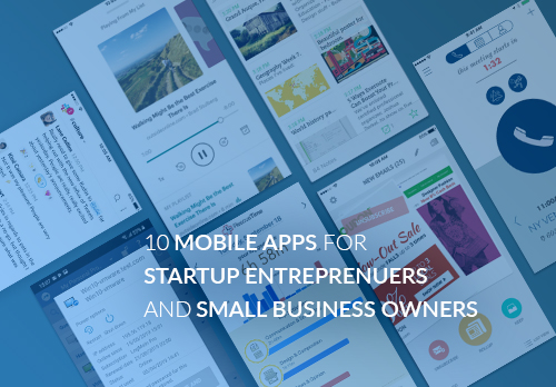 10 Mobile Apps For Startup Entreprenuers And Small Business Owners