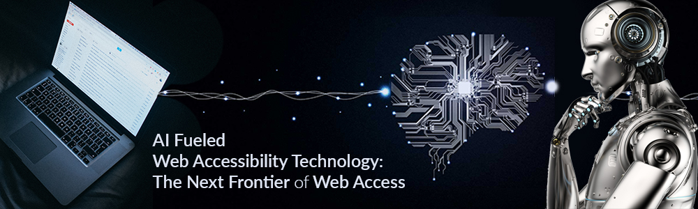 ai-fueled-web-accessibility-technology-the-next-frontier-of-web-access-1000x300-jpg