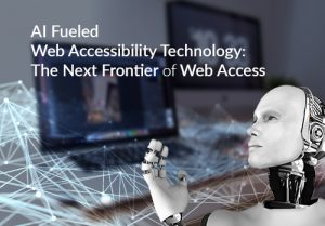 AI Fueled Web Accessibility Technology: The Next Frontier of Web Access