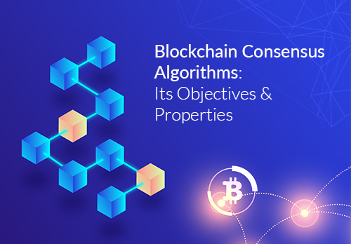 Blockchain Consensus Algorithms and its Objectives and Properties