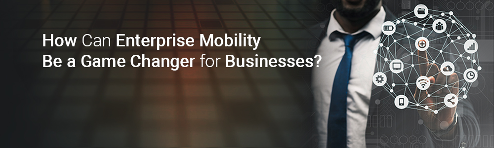 how-can-enterprise-mobility-be-a-game-changer-for-businesses-1000x300-jpg