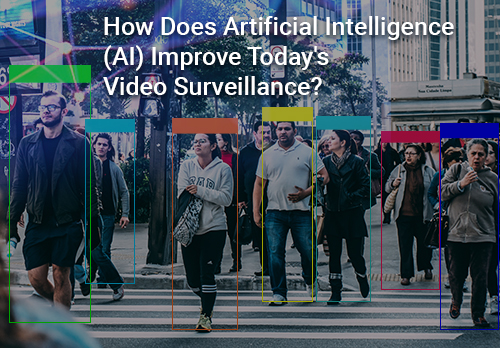 How Does Artificial Intelligence (AI) Improve Today's Video Surveillance?