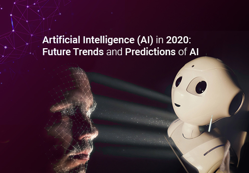 Artificial Intelligence (AI) in 2020:  Future Trends and Predictions of AI