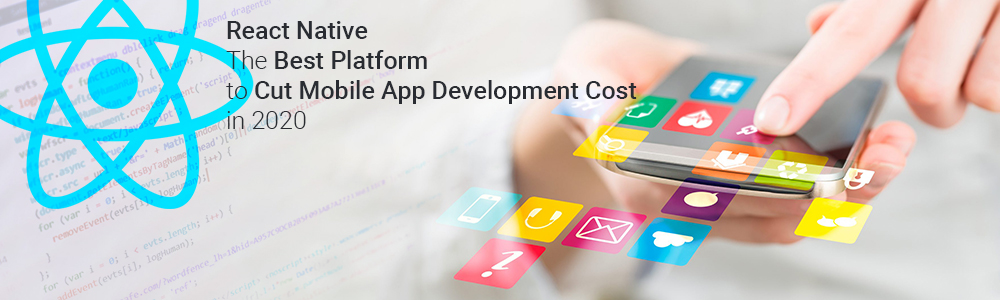 react-native-best-platform-to-cut-mobile-app-development-cost-in-2020