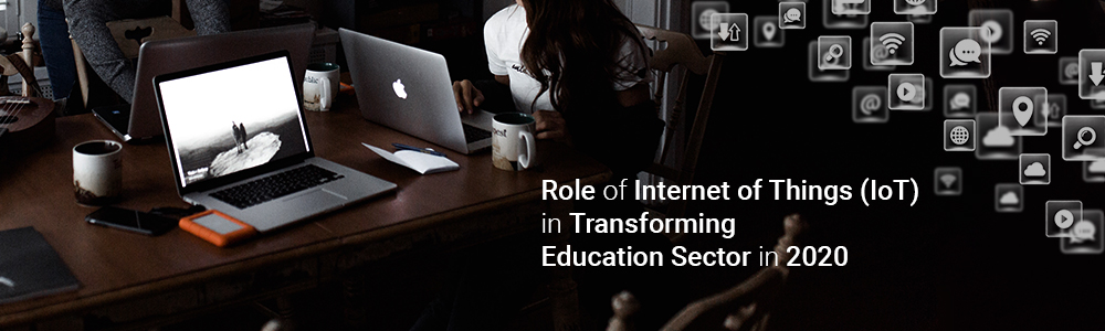 role-of-internet-of-things-(iot)-in-transforming-education-sector-in-2020