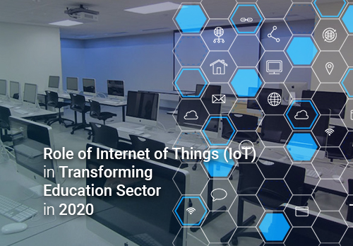Role of Internet of Things (IoT) in Transforming Education Sector in 2020