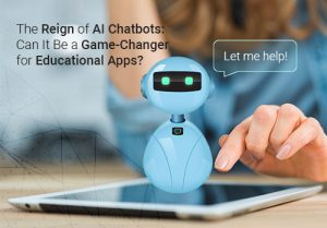 The Reign of AI Chatbots: Can It Be a Game-Changer for Educational Apps?