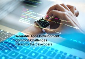 Wearable App Development: Common Challenges Faced by Developers