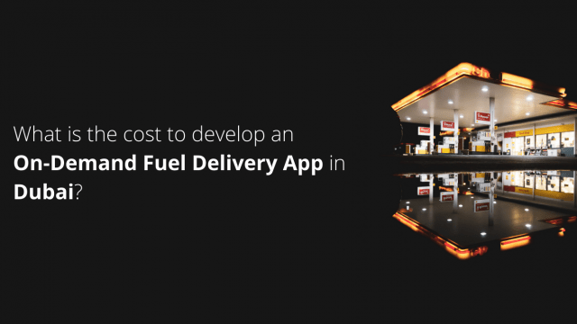 What is the cost to develop an On-Demand Fuel Delivery App in Dubai?