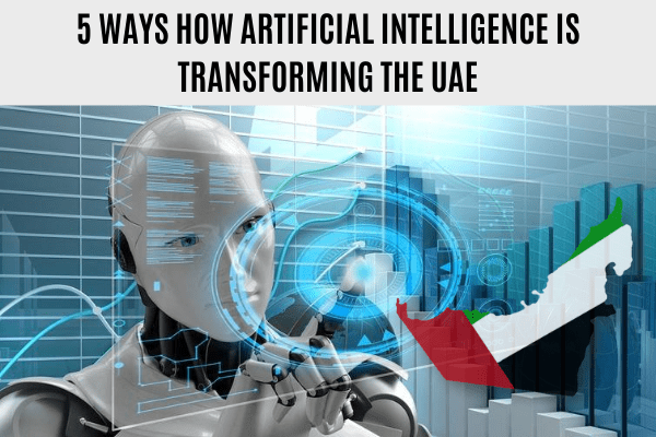 5 Ways how Artificial Intelligence is Transforming the UAE