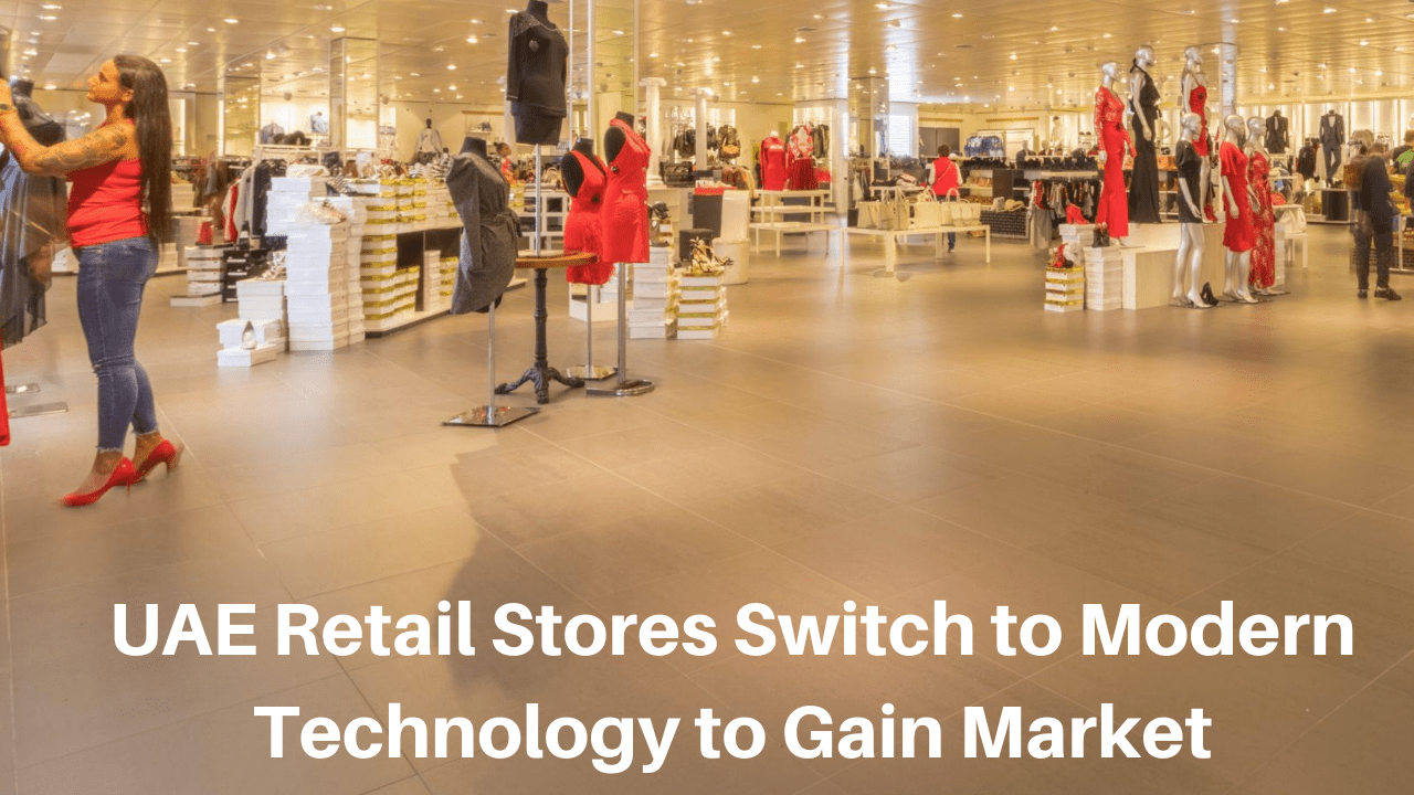 How UAE Retail Stores are Adopting New Technologies to Drive Business
