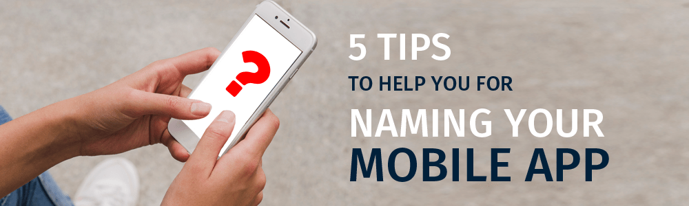 5 Tips to Help You for Naming Your Mobile App