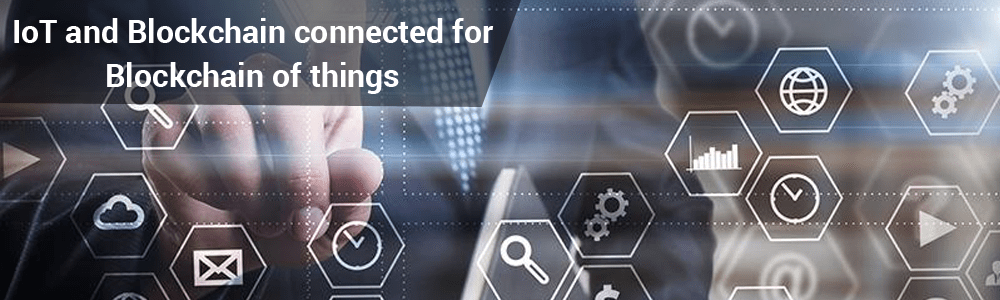 IoT and Blockchain connected for Blockchain of things-fusion-informatics