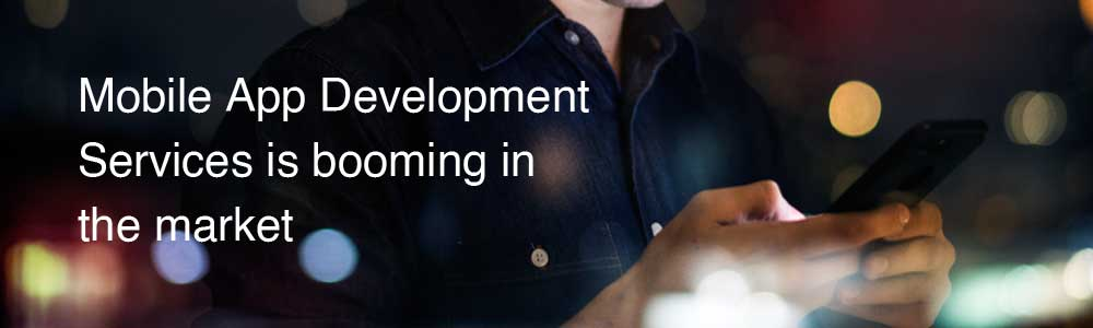 Mobile-App-Development-Services-is-booming-in-the-market-