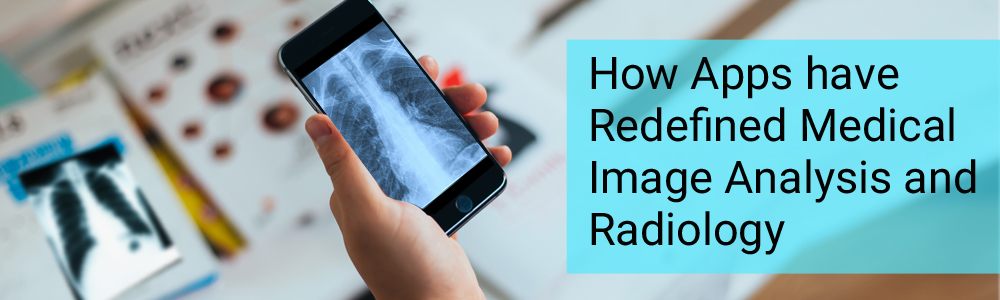 How-Apps-have-Redefined-Medical-Image-Analysis-and-Radiology-1