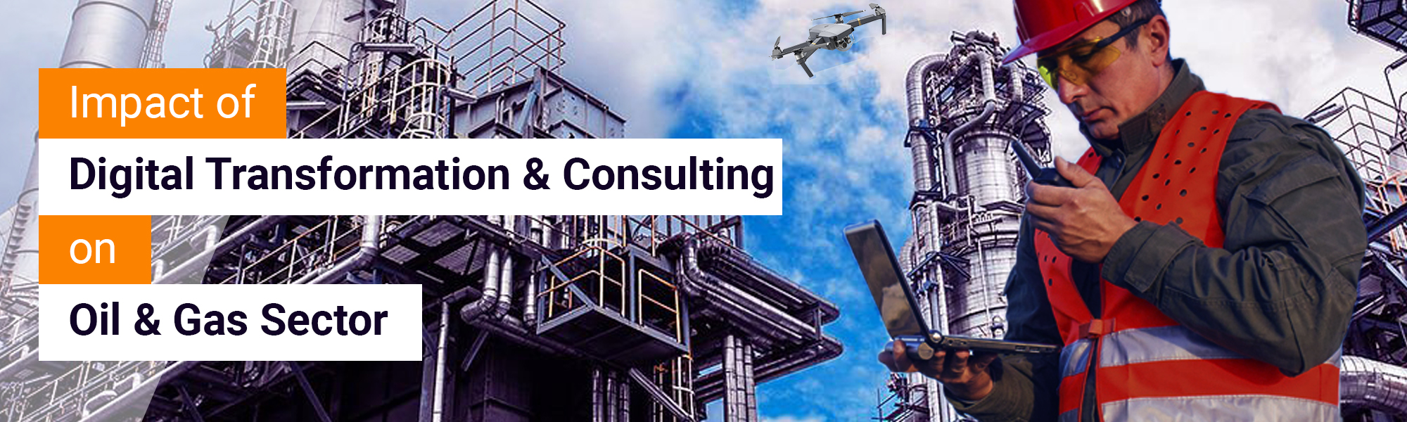 Impact of Digital Transformation & Consulting on Oil & Gas Sector