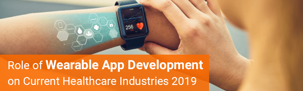 Role-of-Wearable-App-Development-on-Current-Healthcare-Industries-2019-1