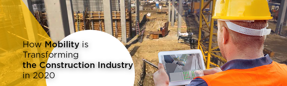 How Mobility is Transforming the Construction Industry in 2020