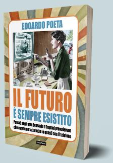 Il libro Il futuro è sempre esistito. Percé negli anni 60 a Trapani avevano previsto che nel 2000 avremmo fatto tutto (o quasi) con il telefono