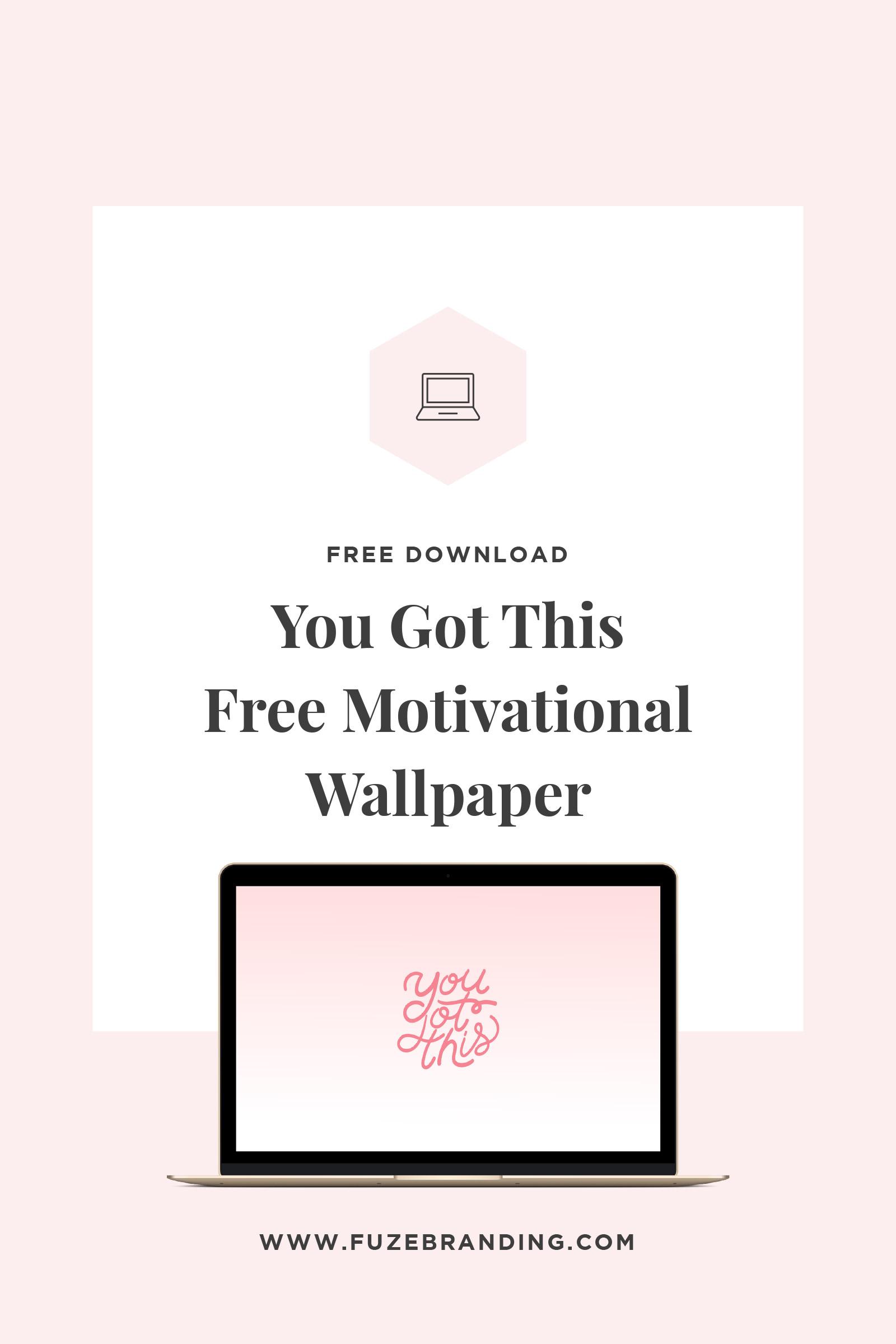 Motivational Desktop Cute Wallpaper Fuze Branding You Got This Free Motivational Wallpaper