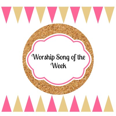 Weekly Worship Song – March 20-26, 2016.
