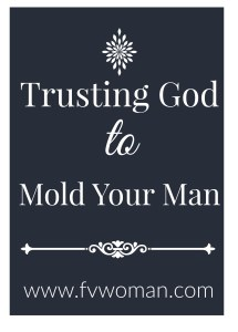 Trusting God To Mold Your Man